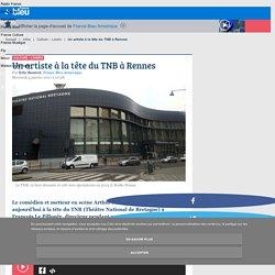 France Bleu - Un artiste à la tête du TNB à Rennes