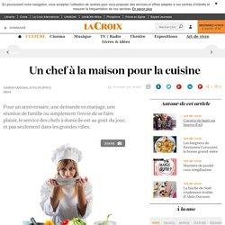 Un chef à la maison pour la cuisine - La Croix