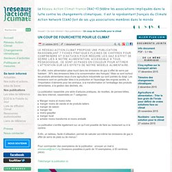 RESEAU ACTION CLIMAT 21/10/15 Un coup de fourchette pour le climat Le Réseau Action Climat propose une publication rassemblant 7 fiches pratiques pleines de chiffres pour comprendre et d'astuces pour réduire les gaz à effet de serre liés à notre alimenta