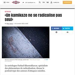 «Un kamikaze ne se radicalise pas seul»