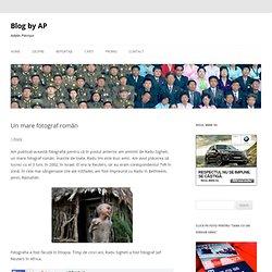 Un mare fotograf român | Blog by AP