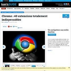 Chrome : 30 extensions totalement indispensables : Un navigateur aux mille facettes