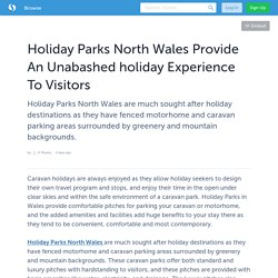 Holiday parks North Wales provide an unabashed holiday experience to visitors