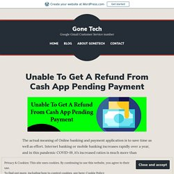 Unable To Get A Refund From Cash App Pending Payment – Gone Tech