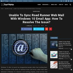 Unable To Sync Road Runner Web Mail With Windows 10 Email App: How To Resolve The Issue?