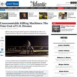 Unaccountable Killing Machines: The True Cost of U.S. Drones - Joshua Foust - International