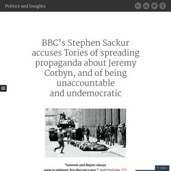 BBC's Stephen Sackur accuses Tories of spreading propaganda about Jeremy Corbyn, and of being unaccountable and undemocratic