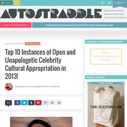 Top 10 Instances of Open and Unapologetic Celebrity Cultural Appropriation in 2013!