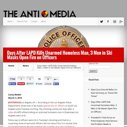Days After LAPD Kills Unarmed Homeless Man, 3 Men in Ski Masks Open Fire on O...