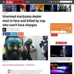 Unarmed marijuana dealer shot in face and killed by cop who won't face charges