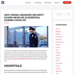 Why Hiring Unarmed Security Guard Near Me Is Essential During Covid-19