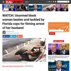 WATCH: Unarmed black woman beaten and tackled by Florida cops for filming arrest of her husband