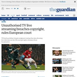 Unauthorised TV live streaming breaches copyright, rules European court