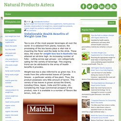 Unbelievable Health Benefits of Weight-Loss Tea ~ Natural Products Azteca