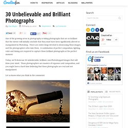 30 Unbelievable and Brilliant Photographs