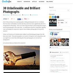 30 Unbelievable and Brilliant Photographs