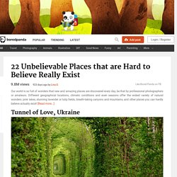 22 Unbelievable Places that are Hard to Believe Really Exist