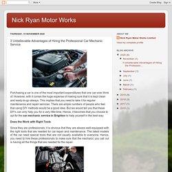 3 Unbelievable Advantages of Hiring the Professional Car Mechanic Service