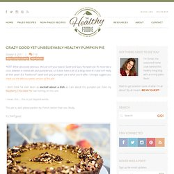 Crazy Good yet Unbelievably Healthy Pumpkin Pie | The Healthy Foodie