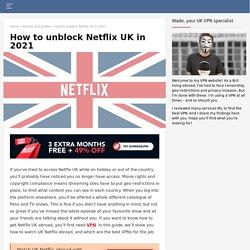 How can I unblock Netflix UK on holiday? How To access Netflix UK 2021