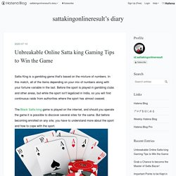 Unbreakable Online Satta king Gaming Tips to Win the Game - sattakingonlineresult's diary