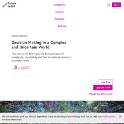 Decision Making in a Complex and Uncertain World — University of Groningen — FutureLearn