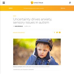 Uncertainty drives anxiety, sensory issues in autism