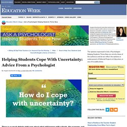 Helping Students Cope With Uncertainty: Advice From a Psychologist - Ask a Psychologist: Helping Students Thrive Now