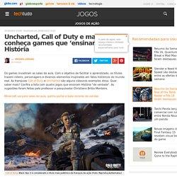 Uncharted, Call of Duty e mais: conheça games que 'ensinam' História