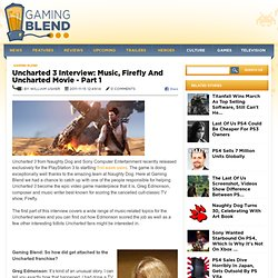 Uncharted 3 Interview: Music, Firefly And Uncharted Movie - Part 1
