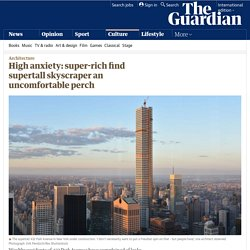 High anxiety: super-rich find supertall skyscraper an uncomfortable perch