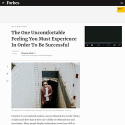The One Uncomfortable Feeling You Must Experience In Order To Be Successful