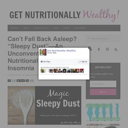 "Can't Fall Back Asleep? ""Sleepy Dust""—An Unconventional Nutritional Remedy for Insomnia - Nutritionally Wealthy"