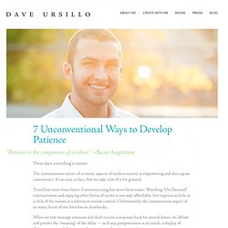 7 Unconventional Ways to Practice and Develop Patience | DaveUrsillo.com