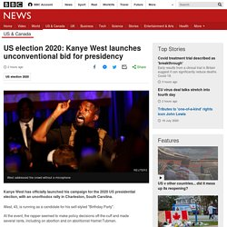 US election 2020: Kanye West launches unconventional bid for presidency