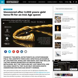 Uncovered after 2,000 years: gold torcs fit for an Iron Age queen – HeritageDaily