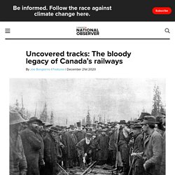 Uncovered tracks: The bloody legacy ofCanada's railways