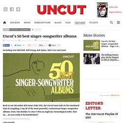 Uncut's 50 best singer-songwriter albums