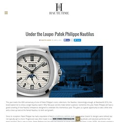 Under the Loupe: Patek Philippe Nautilus