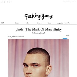 Under The Mask Of Masculinity - Fucking Young!