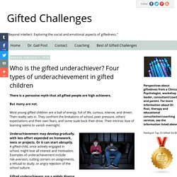 Gifted Challenges: Who is the gifted underachiever? Four types of underachievement in gifted children