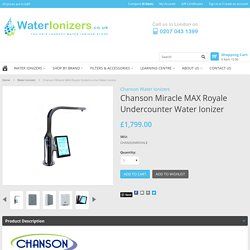 Chanson Miracle MAX Royale Undercounter Water Ionizer - WaterIonizers.co.uk