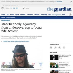 Mark Kennedy: A journey from undercover cop to 'bona fide' activist