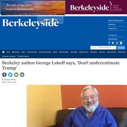 Berkeley author George Lakoff says, 'Don't underestimate Trump' — Berkeleyside