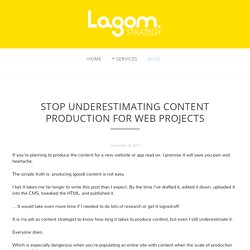 Stop underestimating content production for web projects — Lagom Strategy