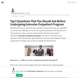 Top 5 Questions That You Should Ask Before Undergoing Intensive Outpatient Program