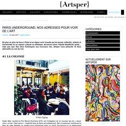 Paris underground, nos adresses pour voir de l'art