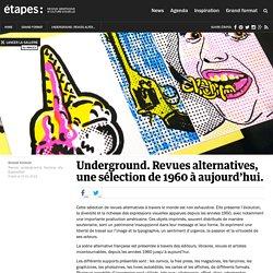 Underground. Revues alternatives, une sélection de 1960 à aujourd'hui.
