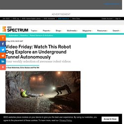 Video Friday: Watch This Robot Dog Explore An Underground Tunnel Autonomously IEEE Spectrum