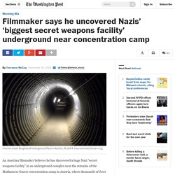 Filmmaker says he uncovered Nazis' 'biggest secret weapons facility' underground near concentration camp